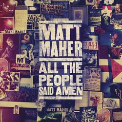 Matt Maher - All The People Said Amen