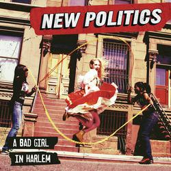 New Politics - A Bad Girl In Harlem