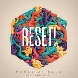 Reset! feat. Paul King - House of Love