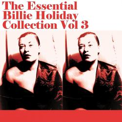 The Essential Billie Holiday Collection Vol 3